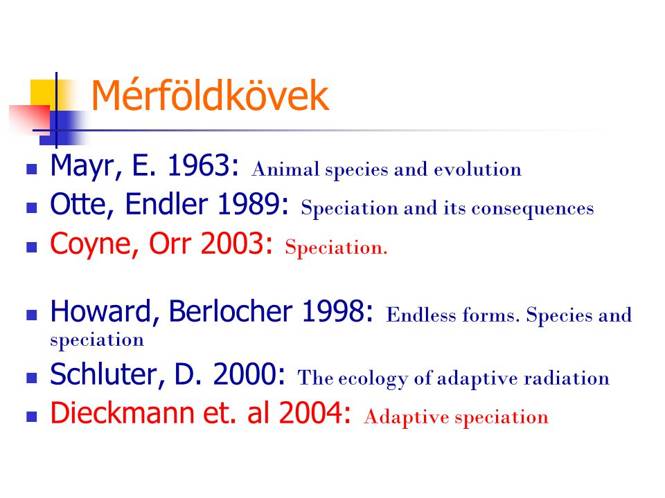 Mérföldkövek Mayr, E. 1963: Animal species and evolution