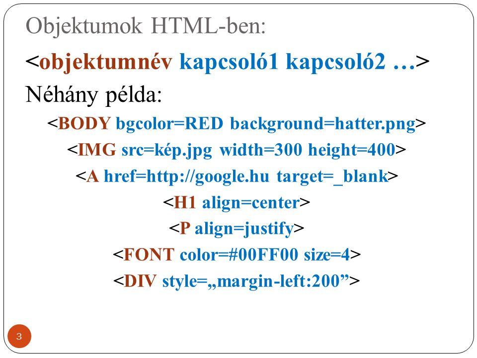 <objektumnév kapcsoló1 kapcsoló2 …> Néhány példa: