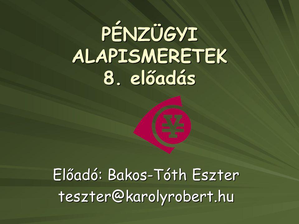 PÉNZÜGYI ALAPISMERETEK 8. előadás