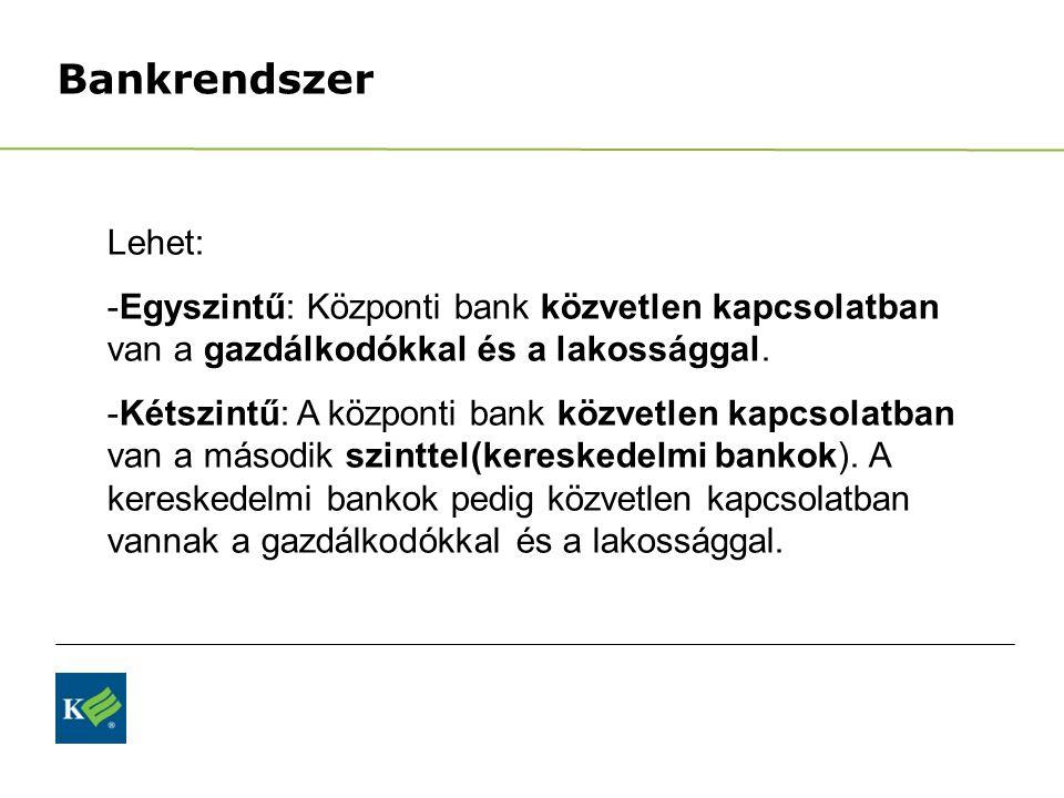 Bankrendszer Lehet: Egyszintű: Központi bank közvetlen kapcsolatban van a gazdálkodókkal és a lakossággal.