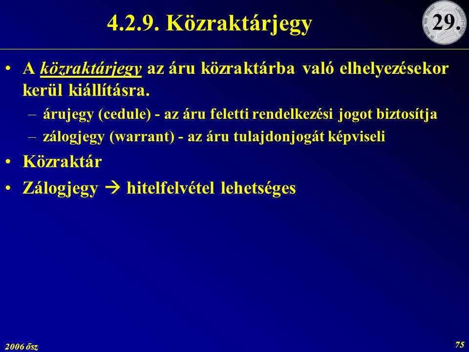 4.2.9. Közraktárjegy 29. A közraktárjegy az áru közraktárba való elhelyezésekor kerül kiállításra.