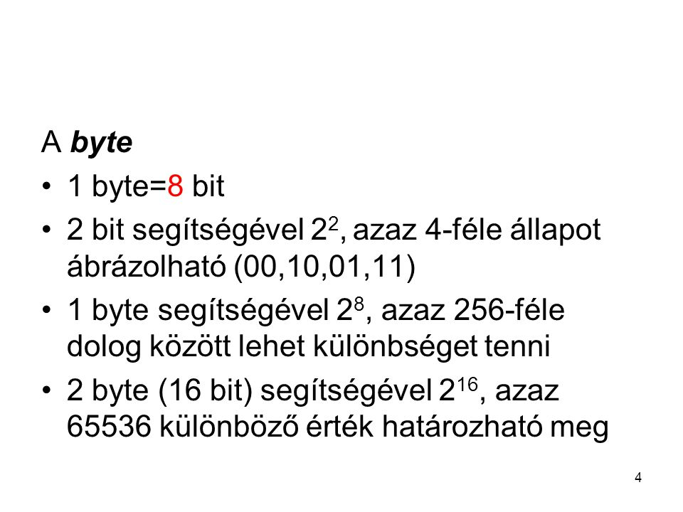 A byte 1 byte=8 bit. 2 bit segítségével 22, azaz 4-féle állapot ábrázolható (00,10,01,11)