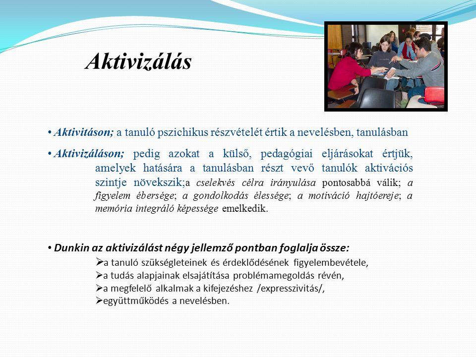 Aktivizálás Aktivitáson; a tanuló pszichikus részvételét értik a nevelésben, tanulásban.