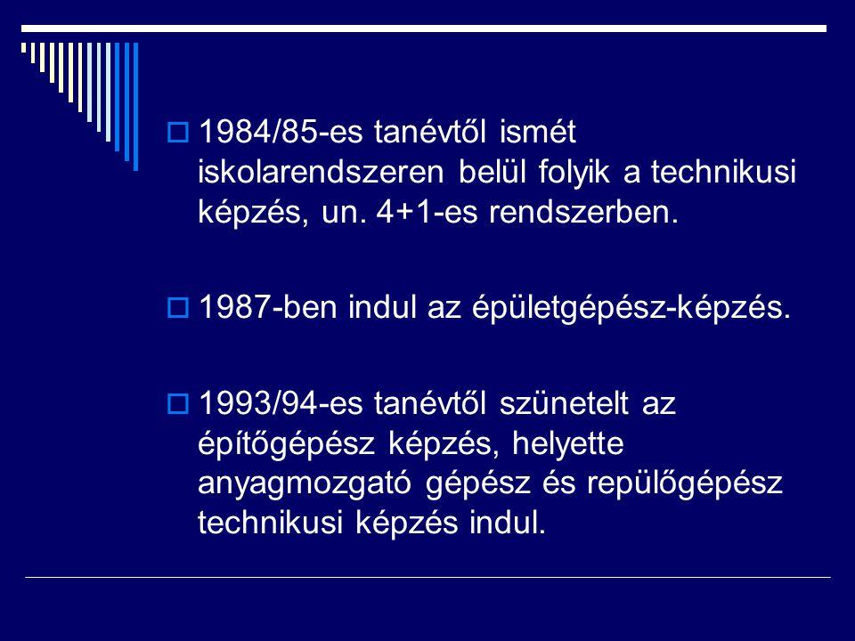 1984/85-es tanévtől ismét iskolarendszeren belül folyik a technikusi képzés, un. 4+1-es rendszerben.