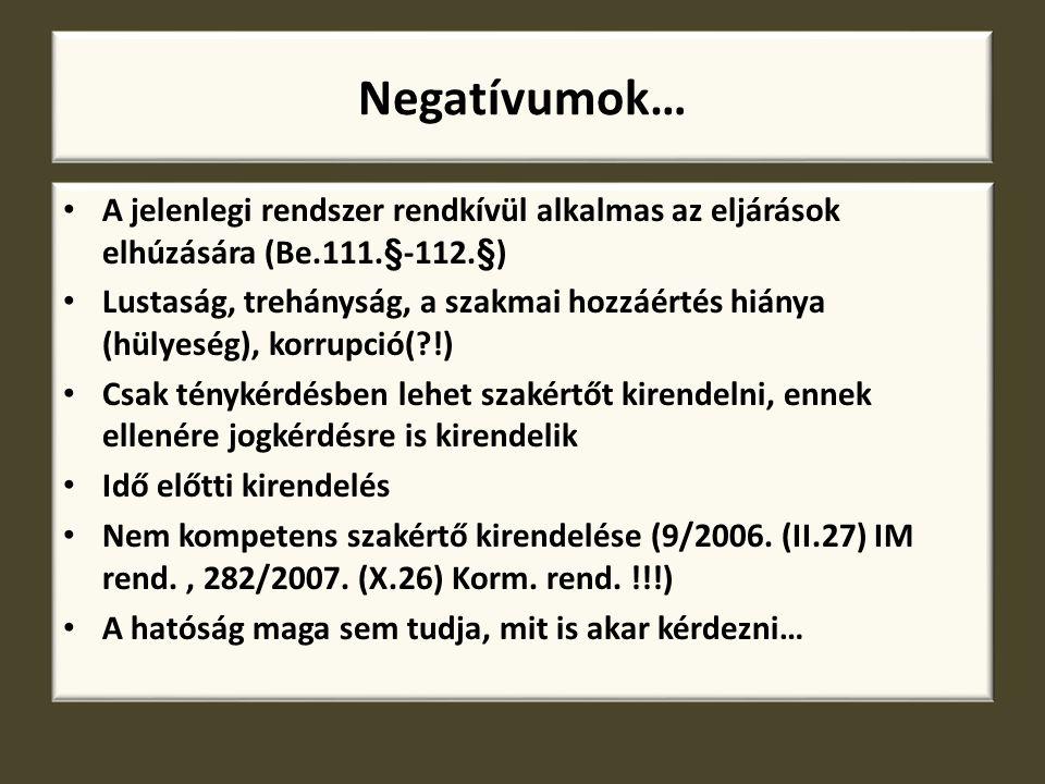 Negatívumok… A jelenlegi rendszer rendkívül alkalmas az eljárások elhúzására (Be.111.§-112.§)
