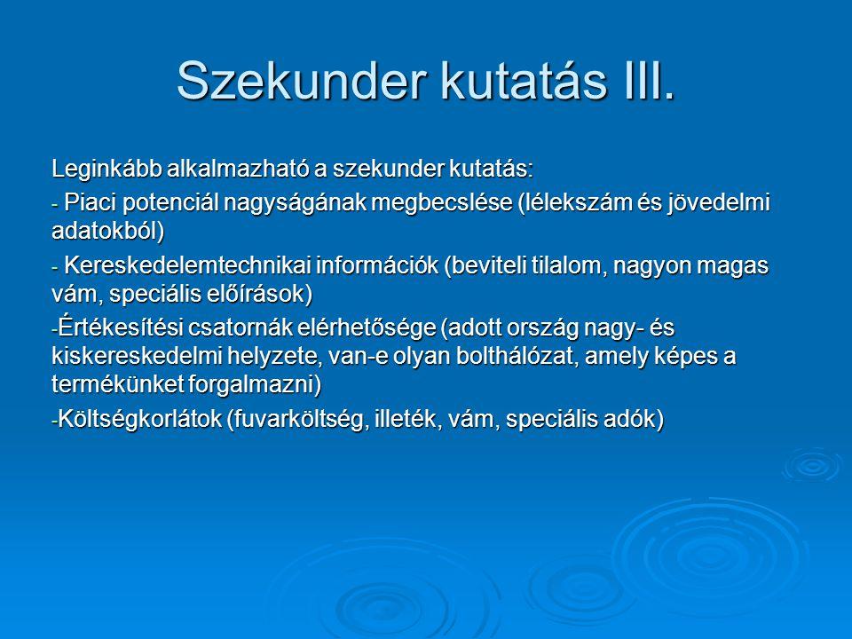 Szekunder kutatás III. Leginkább alkalmazható a szekunder kutatás: