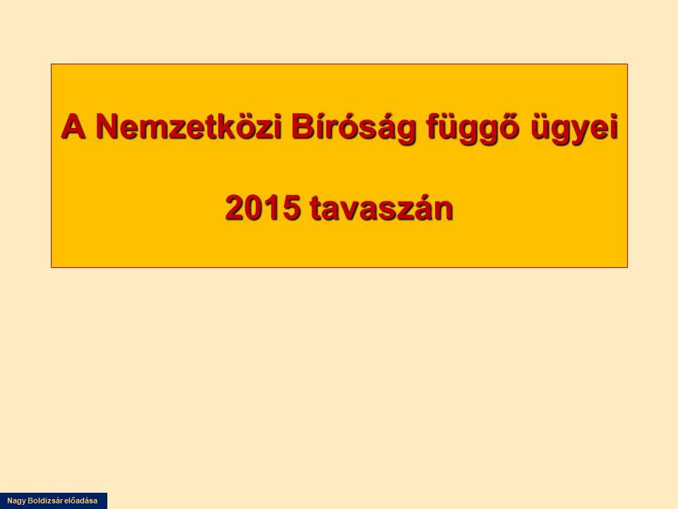 A Nemzetközi Bíróság függő ügyei 2015 tavaszán