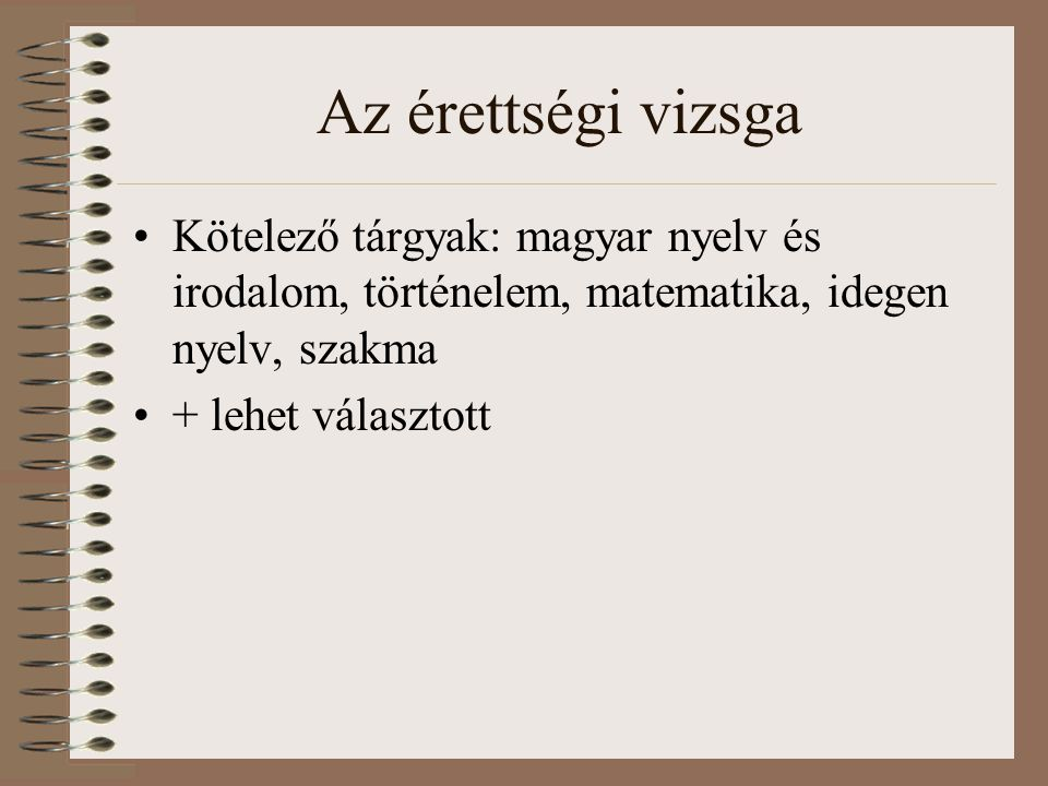 Az érettségi vizsga Kötelező tárgyak: magyar nyelv és irodalom, történelem, matematika, idegen nyelv, szakma.