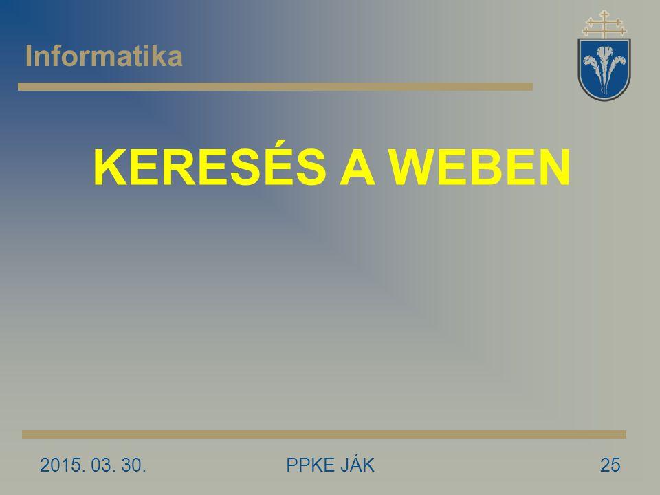 Informatika KERESÉS A WEBEN 2017.04.09. PPKE JÁK
