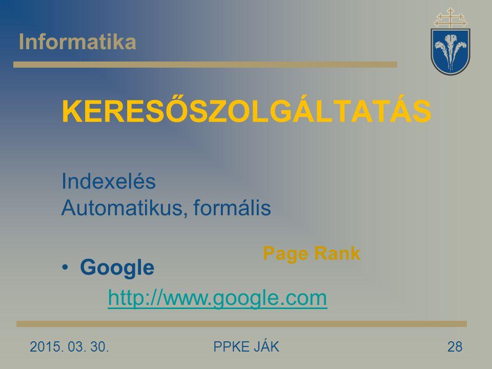 KERESŐSZOLGÁLTATÁS Informatika Indexelés Automatikus, formális Google
