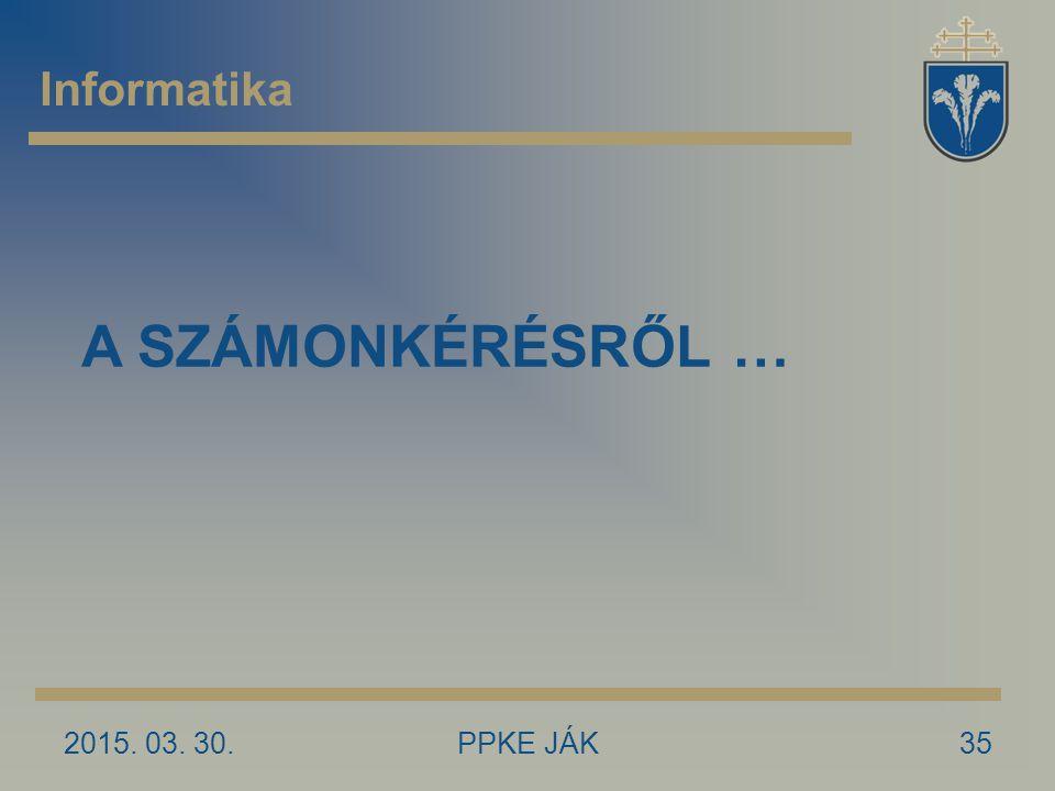Informatika A SZÁMONKÉRÉSRŐL … 2017.04.09. PPKE JÁK