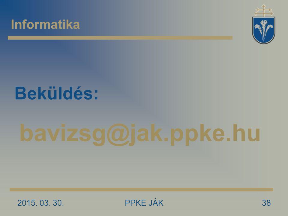 Informatika Beküldés: bavizsg@jak.ppke.hu 2017.04.09. PPKE JÁK