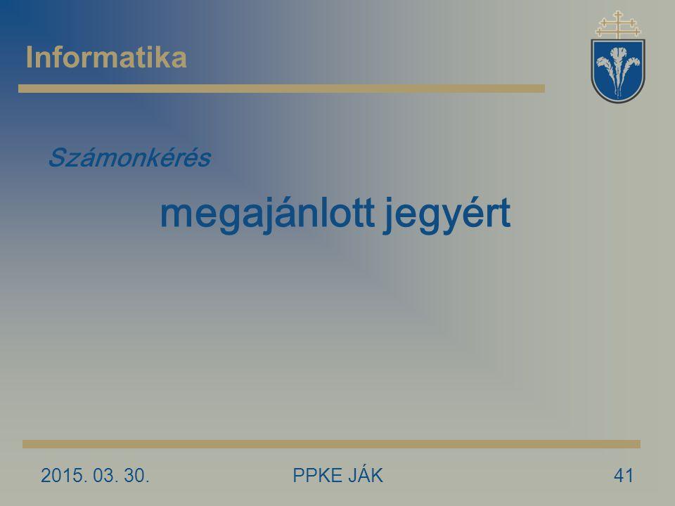 Informatika Számonkérés megajánlott jegyért 2017.04.09. PPKE JÁK
