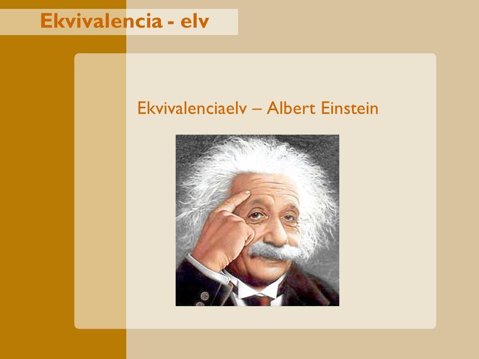 Ekvivalencia - elv Ekvivalenciaelv – Albert Einstein