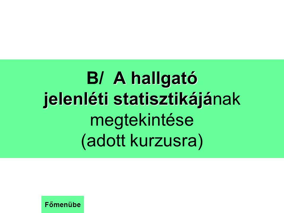 B/ A hallgató jelenléti statisztikájának megtekintése (adott kurzusra)