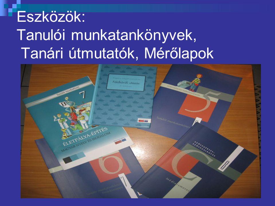 Eszközök: Tanulói munkatankönyvek, Tanári útmutatók, Mérőlapok