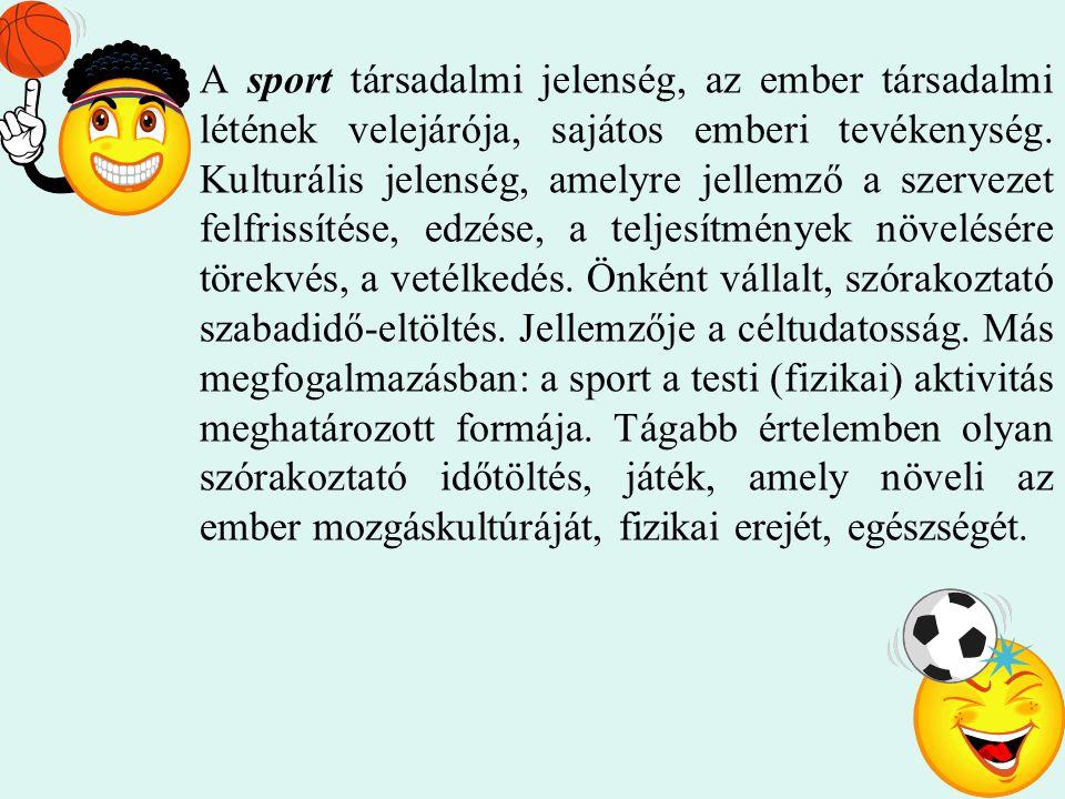 A sport társadalmi jelenség, az ember társadalmi létének velejárója, sajátos emberi tevékenység.