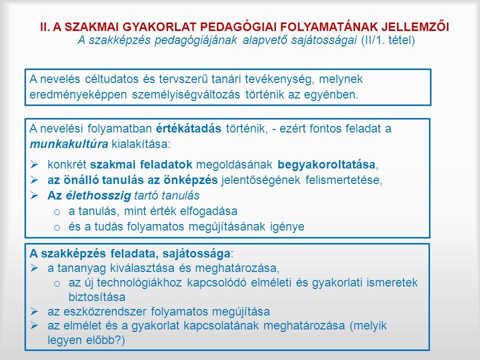II. A SZAKMAI GYAKORLAT PEDAGÓGIAI FOLYAMATÁNAK JELLEMZŐI A szakképzés pedagógiájának alapvető sajátosságai (II/1. tétel)
