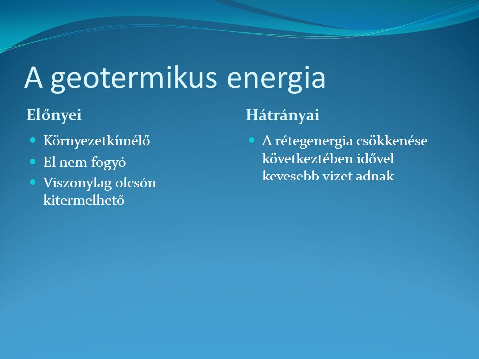 A geotermikus energia Előnyei Hátrányai Környezetkímélő El nem fogyó