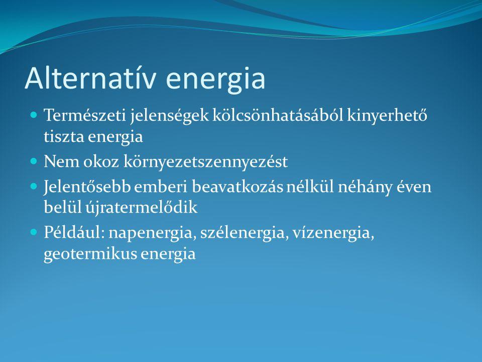 Alternatív energia Természeti jelenségek kölcsönhatásából kinyerhető tiszta energia. Nem okoz környezetszennyezést.