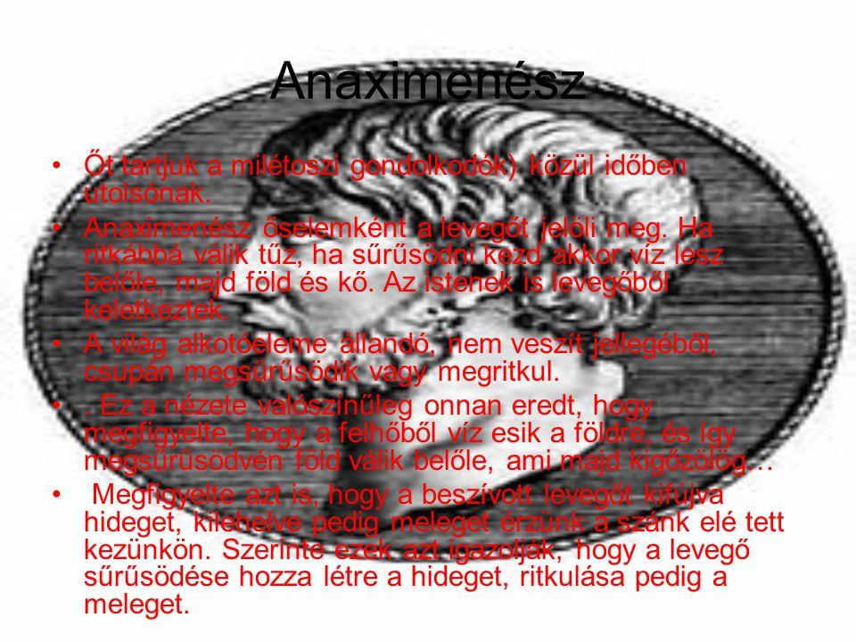 Anaximenész Őt tartjuk a milétoszi gondolkodók) közül időben utolsónak.