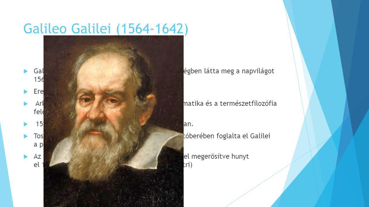 Galileo Galilei (1564-1642) Galileo Galilei Pisában, a Toszkánai Nagyhercegségben látta meg a napvilágot 1564-ben.