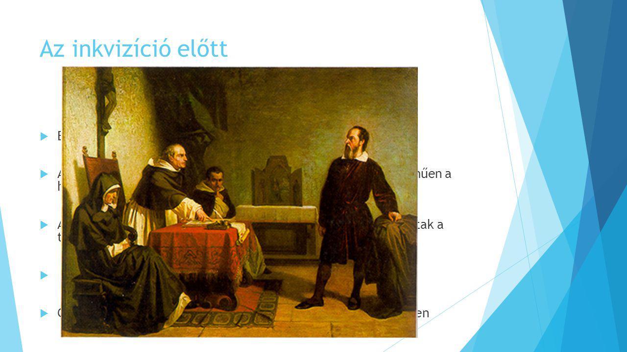 Az inkvizíció előtt Egyesek eretnekséggel vádolták meg a nézetei miatt