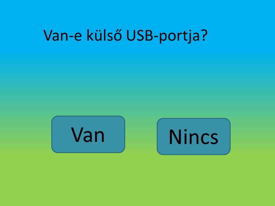 Van-e külső USB-portja