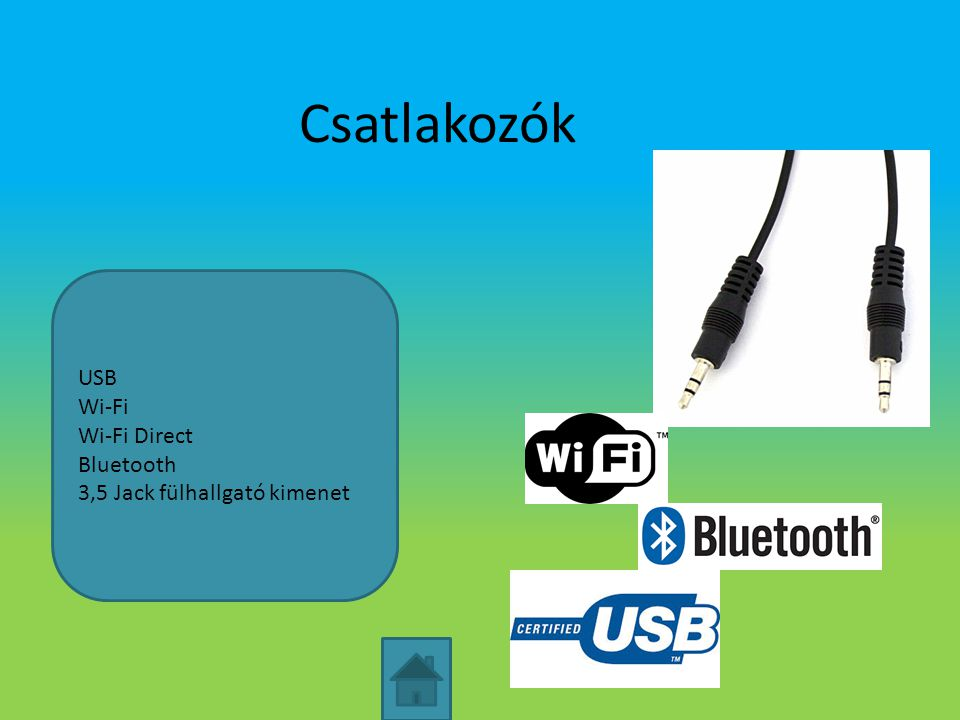 Csatlakozók USB Wi-Fi Wi-Fi Direct Bluetooth