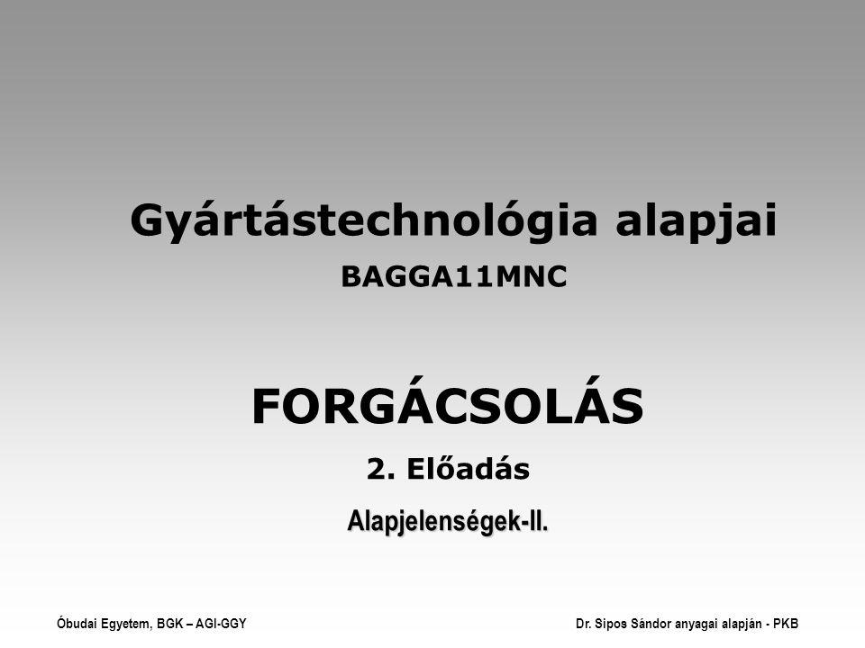FORGÁCSOLÁS Gyártástechnológia alapjai BAGGA11MNC 2. Előadás