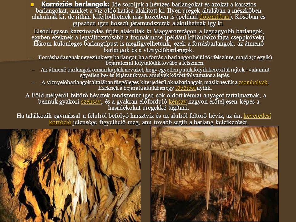 Korróziós barlangok: Ide soroljuk a hévizes barlangokat és azokat a karsztos barlangokat, amiket a víz oldó hatása alakított ki. Ilyen üregek általában a mészkőben alakulnak ki, de ritkán kifejlődhetnek más kőzetben is (például dolomitban). Kősóban és gipszben igen hosszú járatrendszerek alakulhatnak így ki.