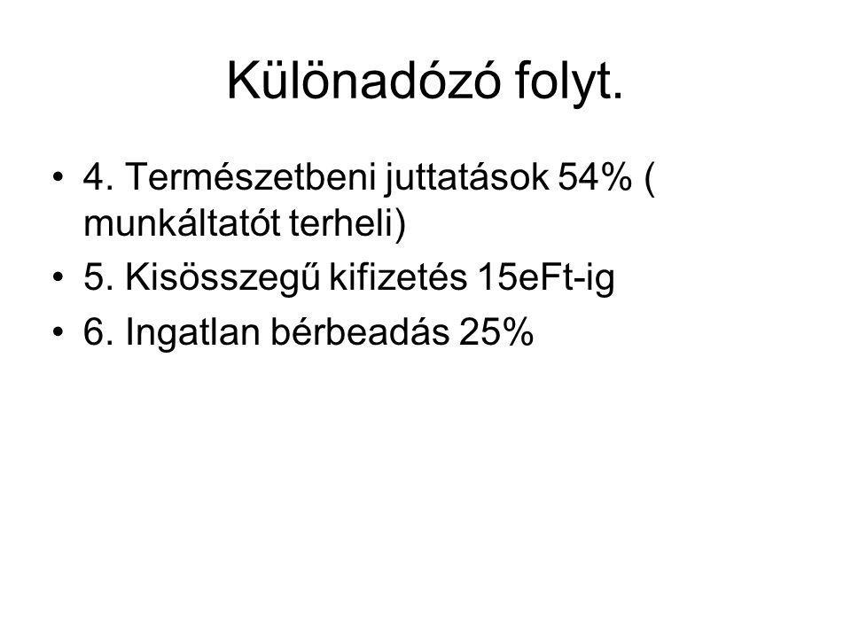 Különadózó folyt. 4. Természetbeni juttatások 54% ( munkáltatót terheli) 5. Kisösszegű kifizetés 15eFt-ig.