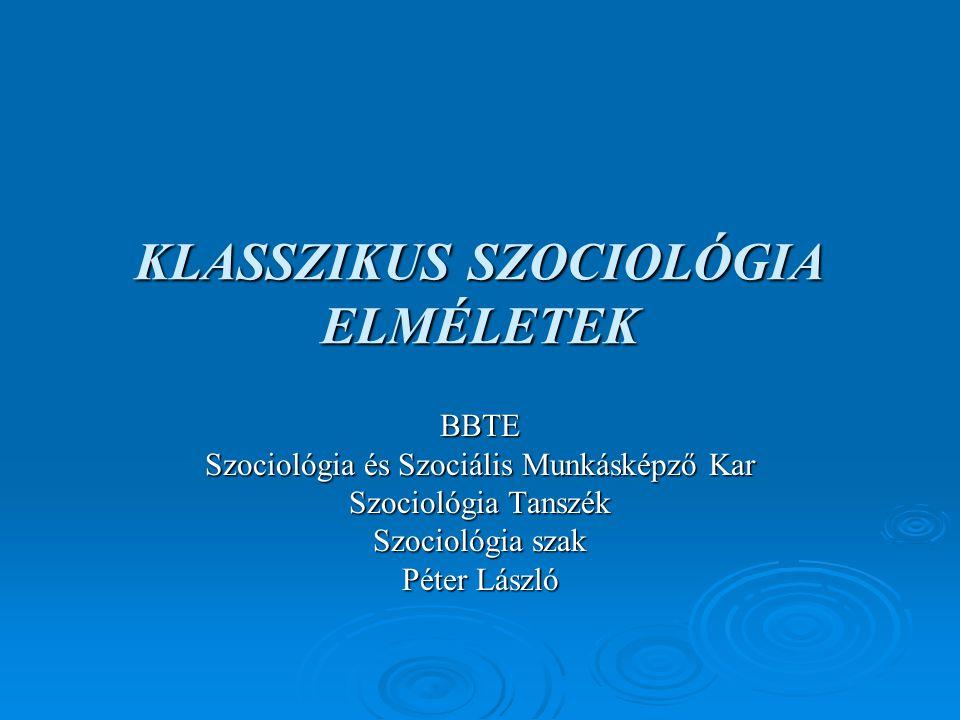 KLASSZIKUS SZOCIOLÓGIA ELMÉLETEK