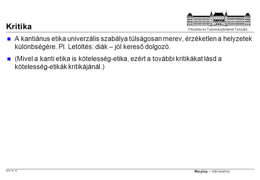 Kritika A kantiánus etika univerzális szabálya túlságosan merev, érzéketlen a helyzetek különbségére. Pl. Letöltés: diák – jól kereső dolgozó.