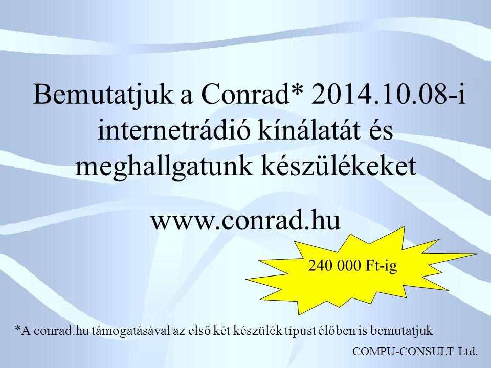 Bemutatjuk a Conrad* 2014.10.08-i internetrádió kínálatát és meghallgatunk készülékeket
