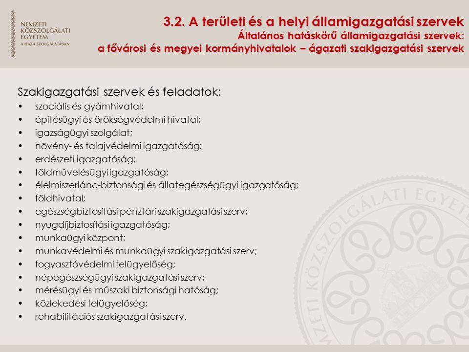 3.2. A területi és a helyi államigazgatási szervek Általános hatáskörű államigazgatási szervek: a fővárosi és megyei kormányhivatalok – ágazati szakigazgatási szervek