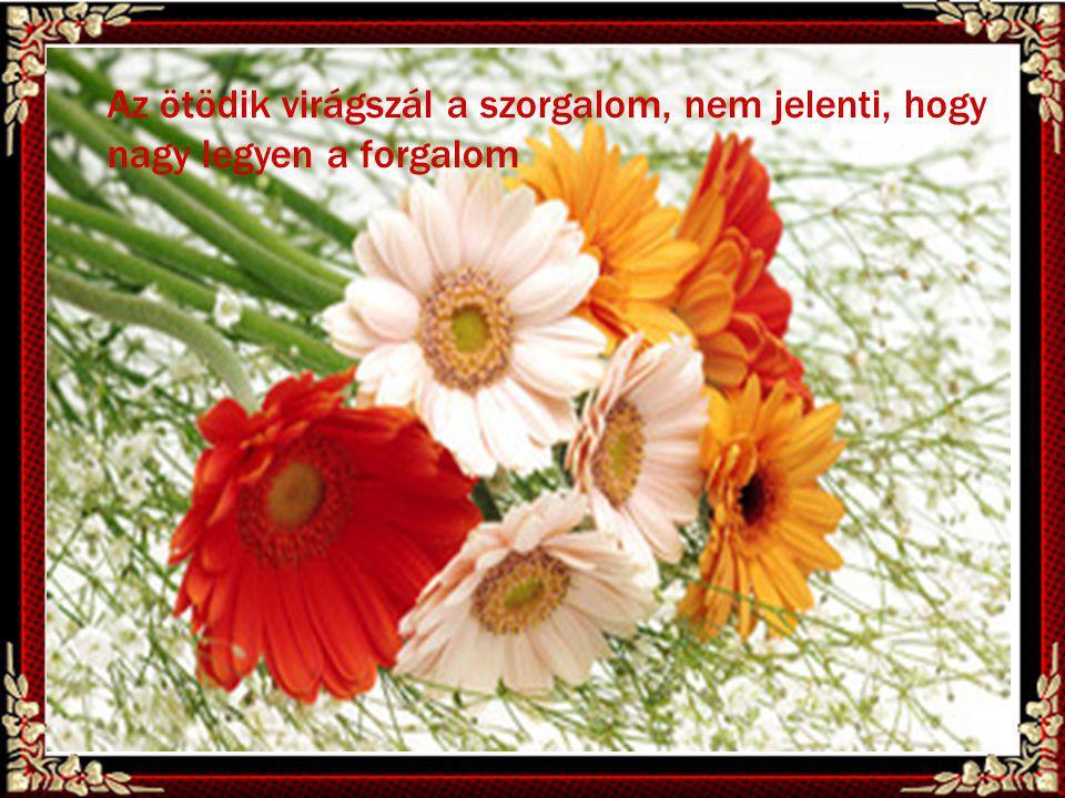Az ötödik virágszál a szorgalom, nem jelenti, hogy nagy legyen a forgalom