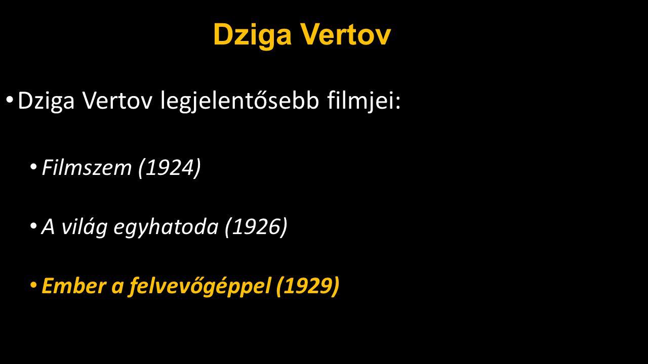 Dziga Vertov Dziga Vertov legjelentősebb filmjei: Filmszem (1924)
