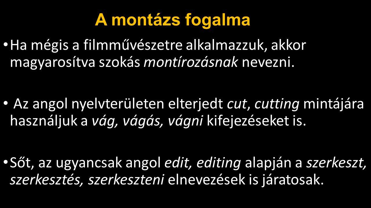 A montázs fogalma Ha mégis a filmművészetre alkalmazzuk, akkor magyarosítva szokás montírozásnak nevezni.