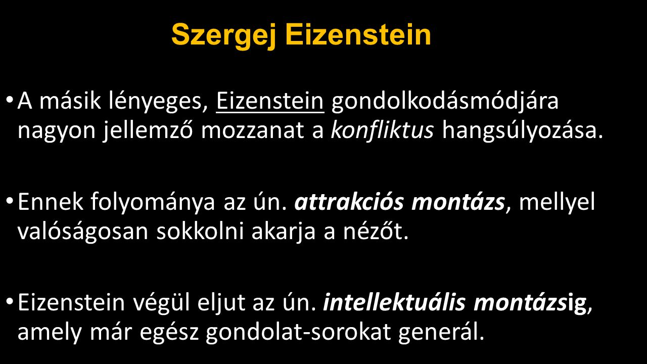 Szergej Eizenstein A másik lényeges, Eizenstein gondolkodásmódjára nagyon jellemző mozzanat a konfliktus hangsúlyozása.