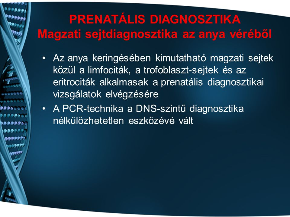 PRENATÁLIS DIAGNOSZTIKA Magzati sejtdiagnosztika az anya véréből