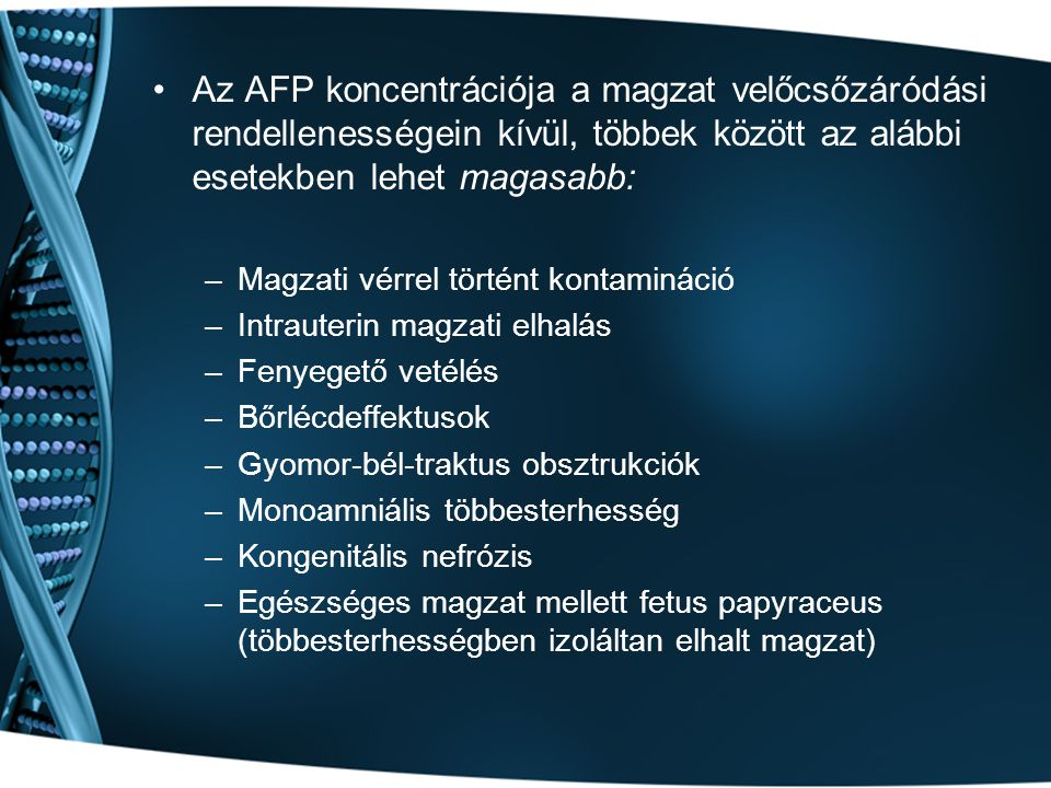 Az AFP koncentrációja a magzat velőcsőzáródási rendellenességein kívül, többek között az alábbi esetekben lehet magasabb: