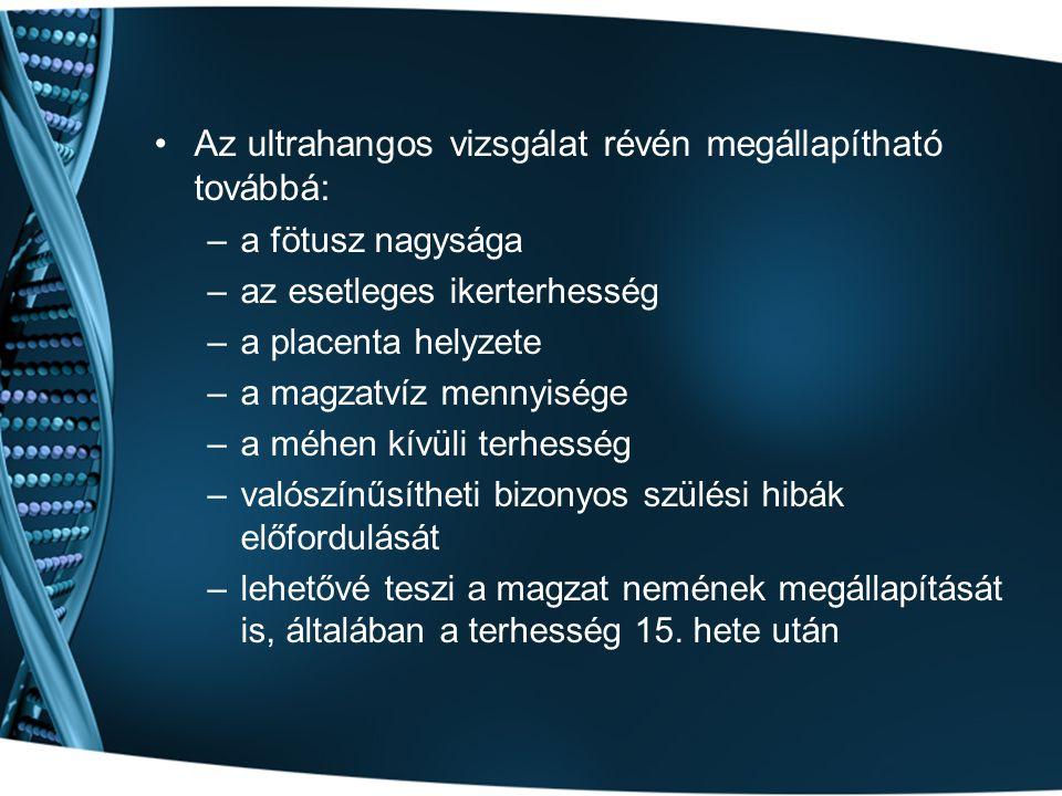 Az ultrahangos vizsgálat révén megállapítható továbbá: