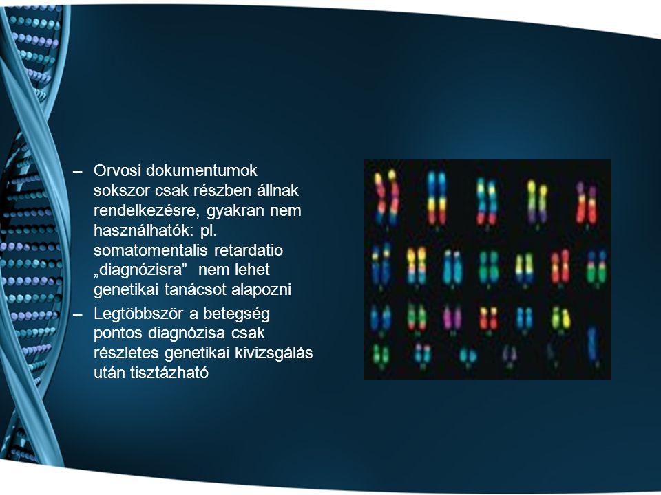"""Orvosi dokumentumok sokszor csak részben állnak rendelkezésre, gyakran nem használhatók: pl. somatomentalis retardatio """"diagnózisra nem lehet genetikai tanácsot alapozni"""
