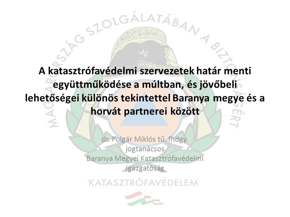 A katasztrófavédelmi szervezetek határ menti együttműködése a múltban, és jövőbeli lehetőségei különös tekintettel Baranya megye és a horvát partnerei között
