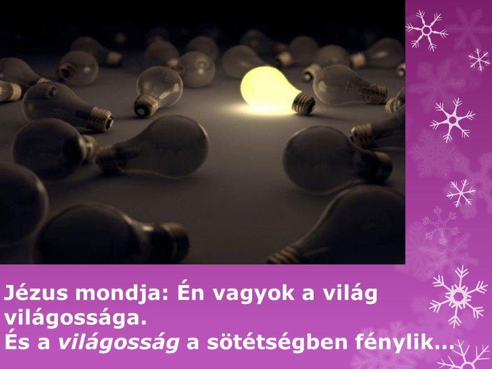 Jézus mondja: Én vagyok a világ világossága.