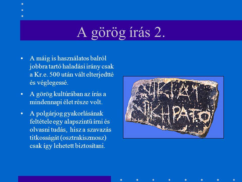 A görög írás 2. A máig is használatos balról jobbra tartó haladási irány csak a Kr.e. 500 után vált elterjedtté és véglegessé.