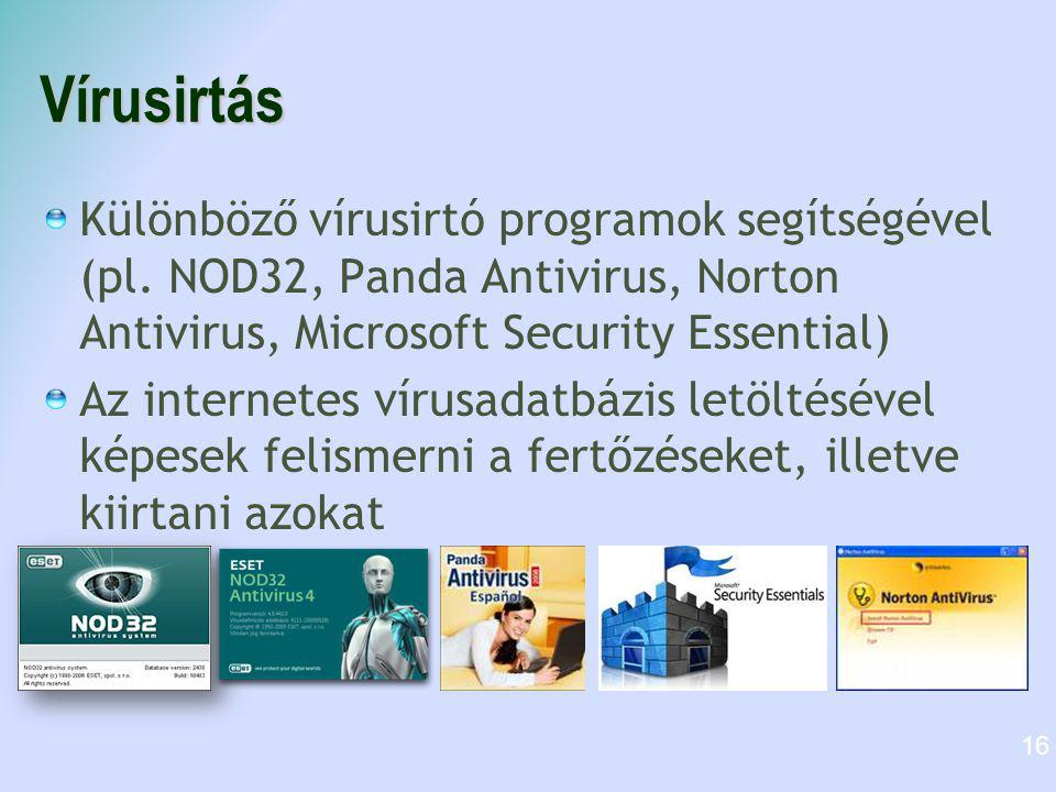 Vírusirtás Különböző vírusirtó programok segítségével (pl. NOD32, Panda Antivirus, Norton Antivirus, Microsoft Security Essential)
