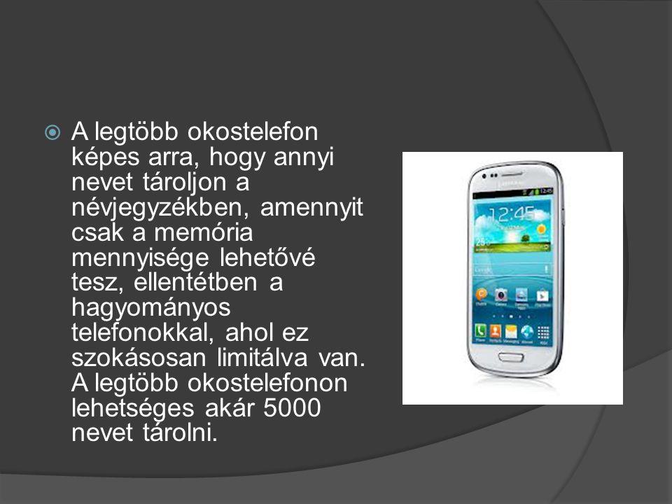 A legtöbb okostelefon képes arra, hogy annyi nevet tároljon a névjegyzékben, amennyit csak a memória mennyisége lehetővé tesz, ellentétben a hagyományos telefonokkal, ahol ez szokásosan limitálva van.