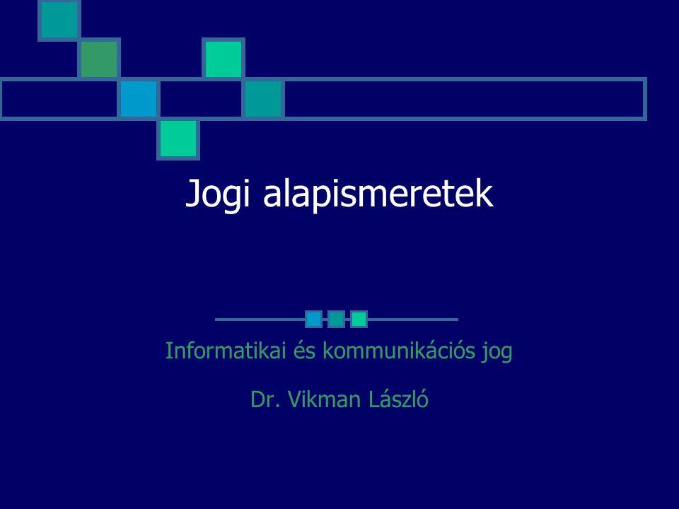 Informatikai és kommunikációs jog Dr. Vikman László